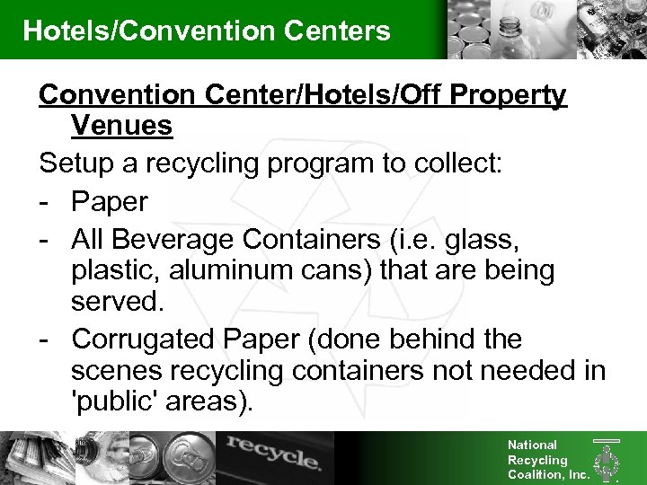 Hotels/Convention Centers Convention Center/Hotels/Off Property Venues Setup a recycling program to collect: - Paper
