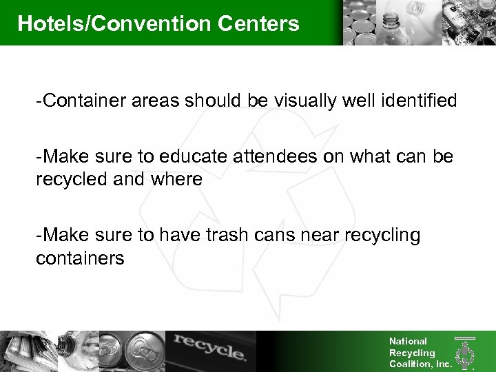 Hotels/Convention Centers -Container areas should be visually well identified -Make sure to educate attendees