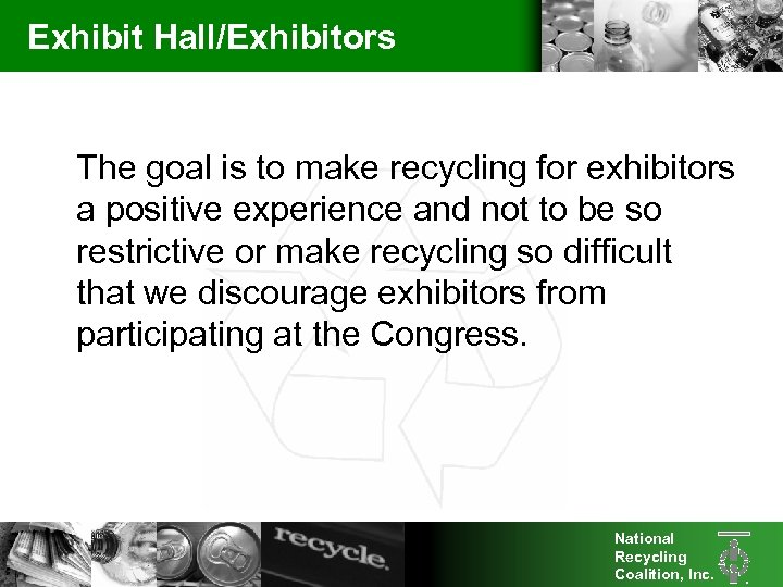 Exhibit Hall/Exhibitors The goal is to make recycling for exhibitors a positive experience and