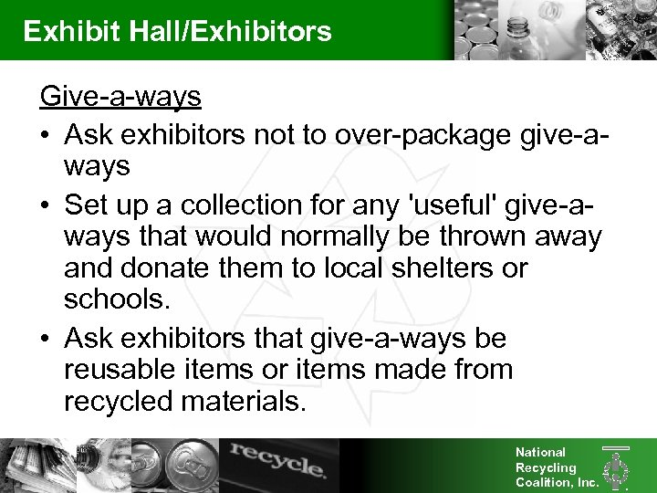 Exhibit Hall/Exhibitors Give-a-ways • Ask exhibitors not to over-package give-aways • Set up a