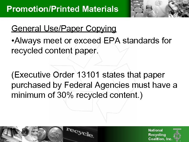 Promotion/Printed Materials General Use/Paper Copying • Always meet or exceed EPA standards for recycled