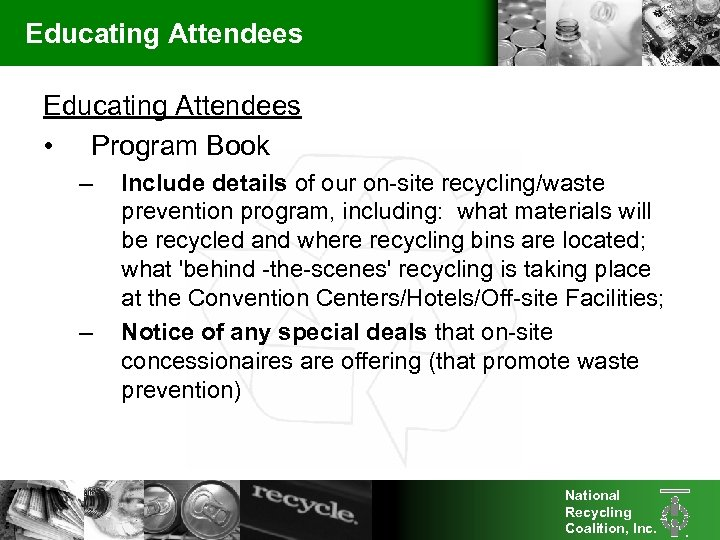 Educating Attendees • Program Book – – Include details of our on-site recycling/waste prevention