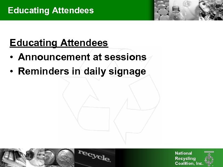 Educating Attendees • Announcement at sessions • Reminders in daily signage National Recycling Coalition,