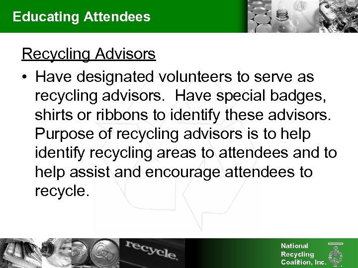 Educating Attendees Recycling Advisors • Have designated volunteers to serve as recycling advisors. Have