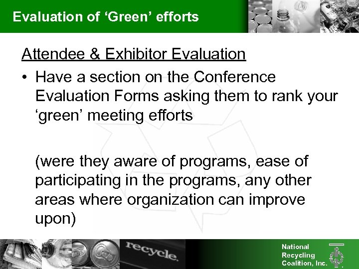 Evaluation of 'Green' efforts Attendee & Exhibitor Evaluation • Have a section on the