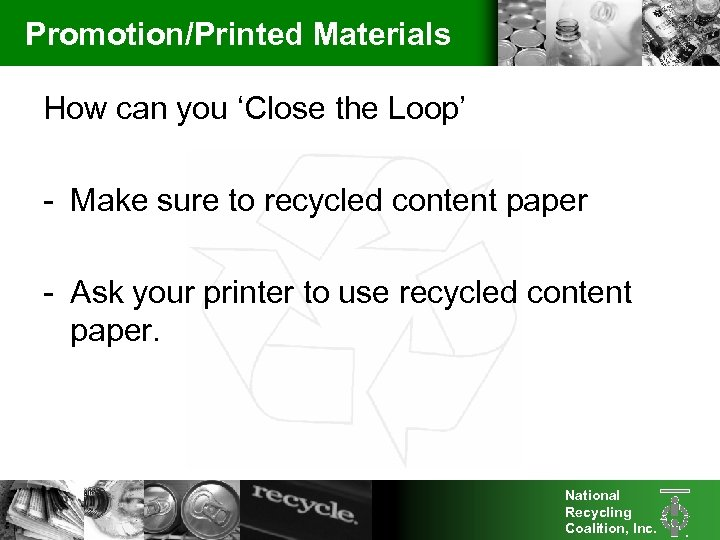 Promotion/Printed Materials How can you 'Close the Loop' - Make sure to recycled content