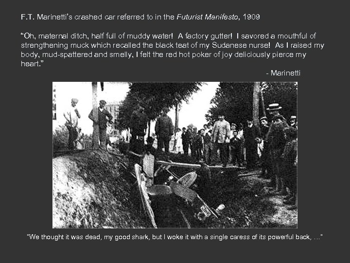 "F. T. Marinetti's crashed car referred to in the Futurist Manifesto, 1909 ""Oh, maternal"