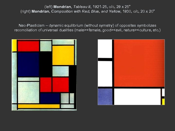 "(left) Mondrian, Tableau II, 1921 -25, o/c, 29 x 25"" (right) Mondrian, Composition with"