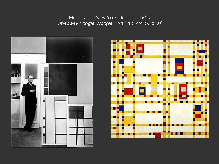 Mondrian in New York studio, c. 1943 Broadway Boogie-Woogie, 1942 -43, o/c, 50 x