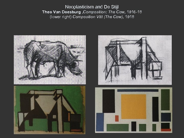 Neoplasticism and De Stijl Theo Van Doesburg , Composition: The Cow, 1916 -18 (lower