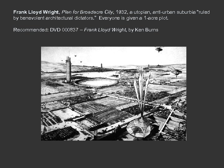 "Frank Lloyd Wright, Plan for Broadacre City, 1932, a utopian, anti-urban suburbia ""ruled by"
