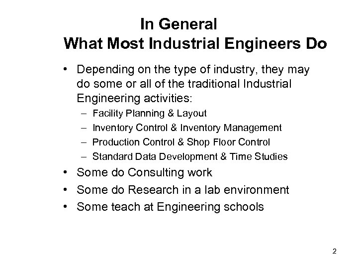 In General What Most Industrial Engineers Do • Depending on the type of industry,
