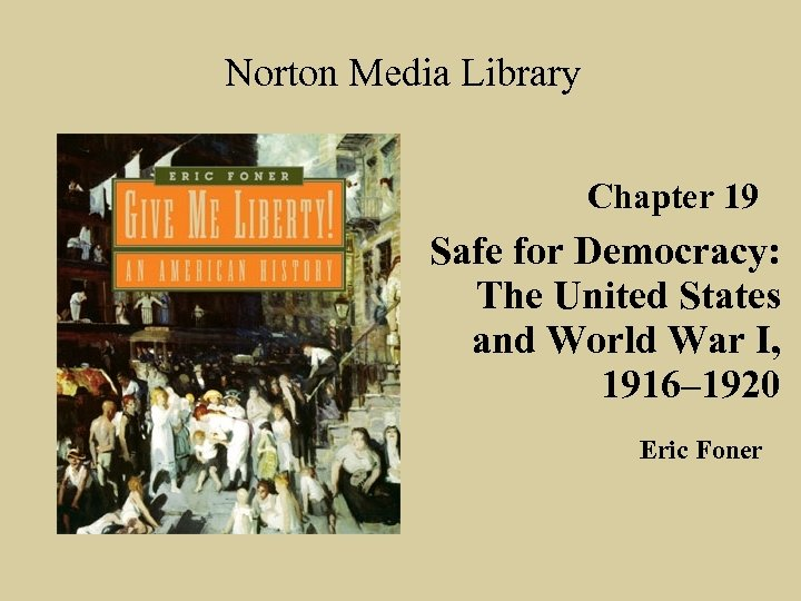 Norton Media Library Chapter 19 Safe for Democracy: The United States and World War