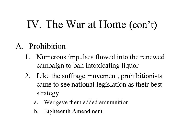 IV. The War at Home (con't) A. Prohibition 1. Numerous impulses flowed into the