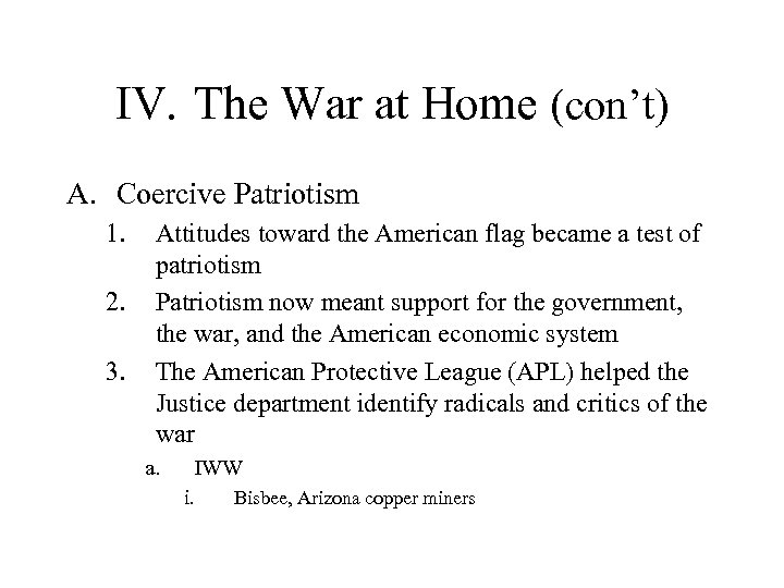 IV. The War at Home (con't) A. Coercive Patriotism 1. 2. 3. Attitudes toward