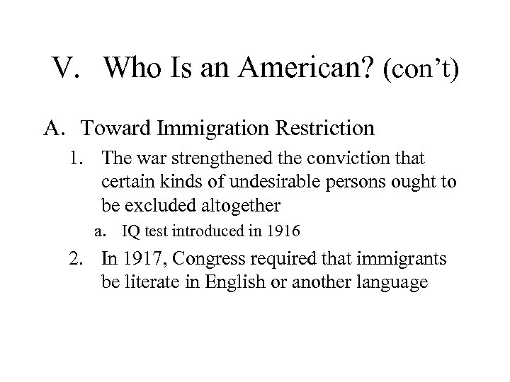 V. Who Is an American? (con't) A. Toward Immigration Restriction 1. The war strengthened