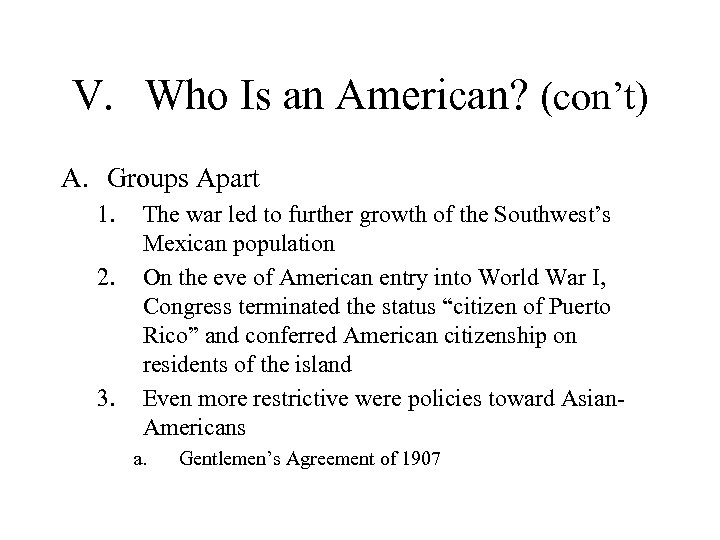 V. Who Is an American? (con't) A. Groups Apart 1. 2. 3. The war