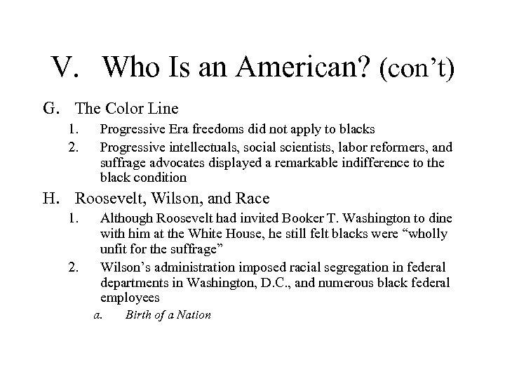 V. Who Is an American? (con't) G. The Color Line 1. 2. Progressive Era