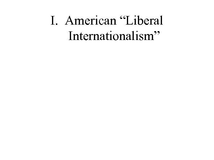 "I. American ""Liberal Internationalism"""
