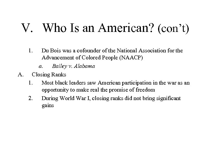 V. Who Is an American? (con't) 1. Du Bois was a cofounder of the