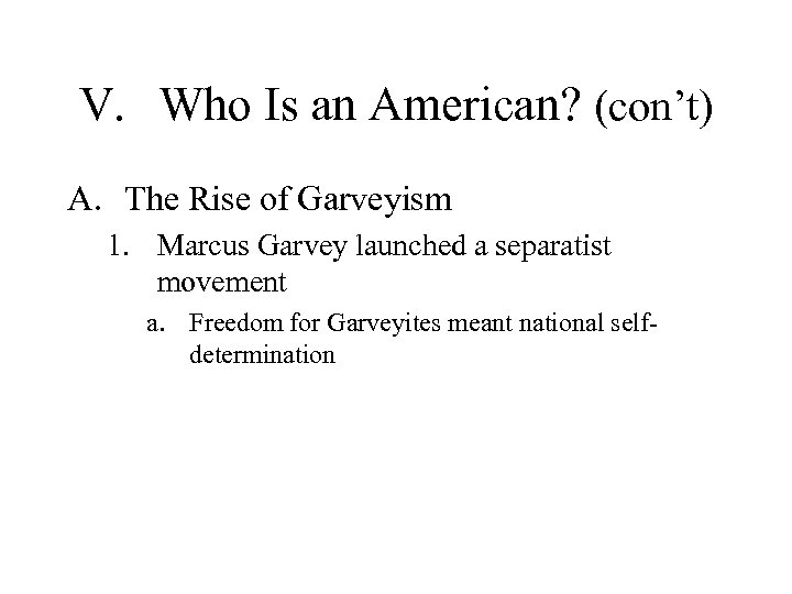 V. Who Is an American? (con't) A. The Rise of Garveyism 1. Marcus Garvey