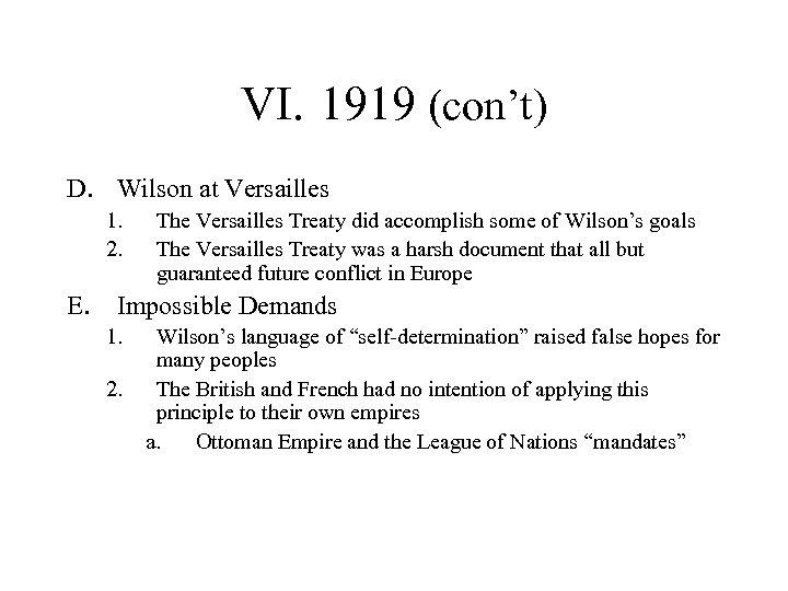 VI. 1919 (con't) D. Wilson at Versailles 1. 2. The Versailles Treaty did accomplish