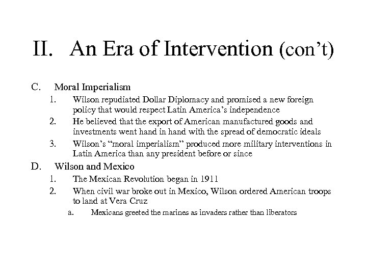 II. An Era of Intervention (con't) C. Moral Imperialism 1. 2. 3. D. Wilson