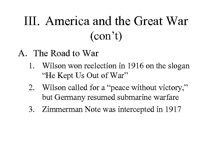 III. America and the Great War (con't) A. The Road to War 1. Wilson