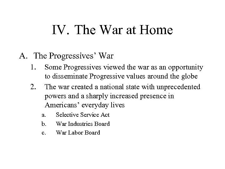 IV. The War at Home A. The Progressives' War 1. 2. Some Progressives viewed
