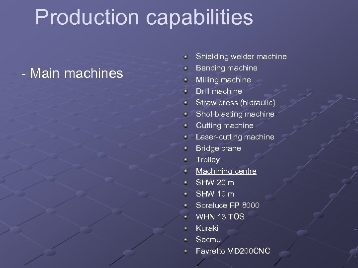 Production capabilities - Main machines Shielding welder machine Bending machine Milling machine Drill machine
