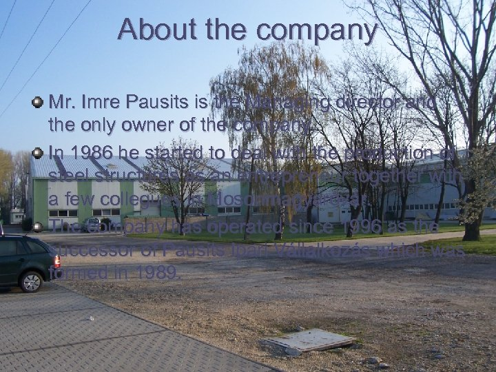 About the company Mr. Imre Pausits is the Managing director and the only owner