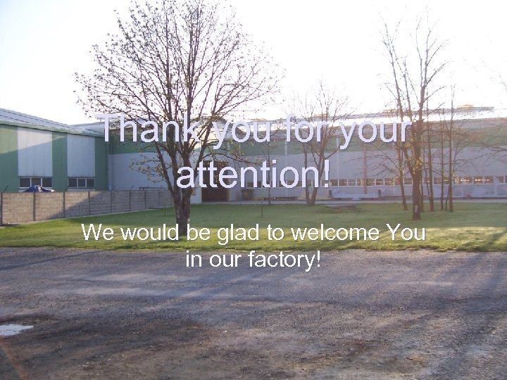 Thank you for your attention! We would be glad to welcome You in our