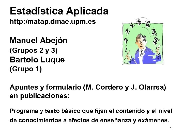 Estadística Aplicada http: /matap. dmae. upm. es Manuel Abejón (Grupos 2 y 3) Bartolo