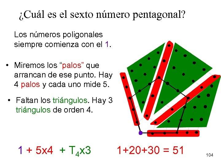 ¿Cuál es el sexto número pentagonal? Los números poligonales siempre comienza con el 1.