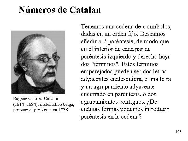 Números de Catalan Eugène Charles Catalan (1814 - 1894), matemático belga, propuso el problema