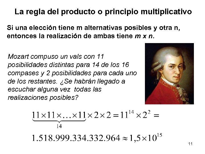 La regla del producto o principio multiplicativo Si una elección tiene m alternativas posibles