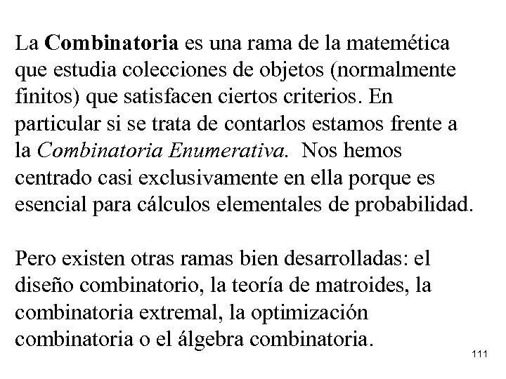 La Combinatoria es una rama de la matemética que estudia colecciones de objetos (normalmente
