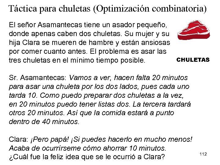 Táctica para chuletas (Optimización combinatoria) El señor Asamantecas tiene un asador pequeño, donde apenas
