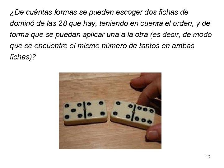 ¿De cuántas formas se pueden escoger dos fichas de dominó de las 28 que