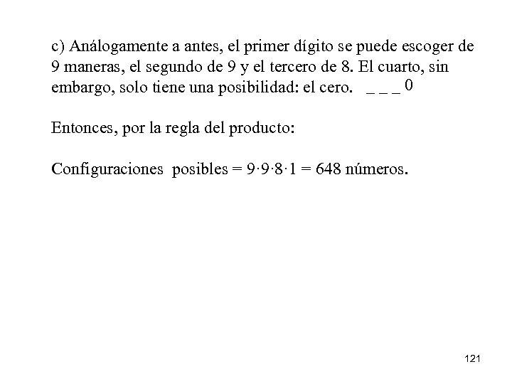 c) Análogamente a antes, el primer dígito se puede escoger de 9 maneras, el