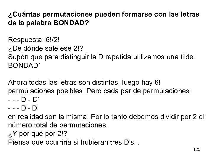 ¿Cuántas permutaciones pueden formarse con las letras de la palabra BONDAD? Respuesta: 6!/2! ¿De