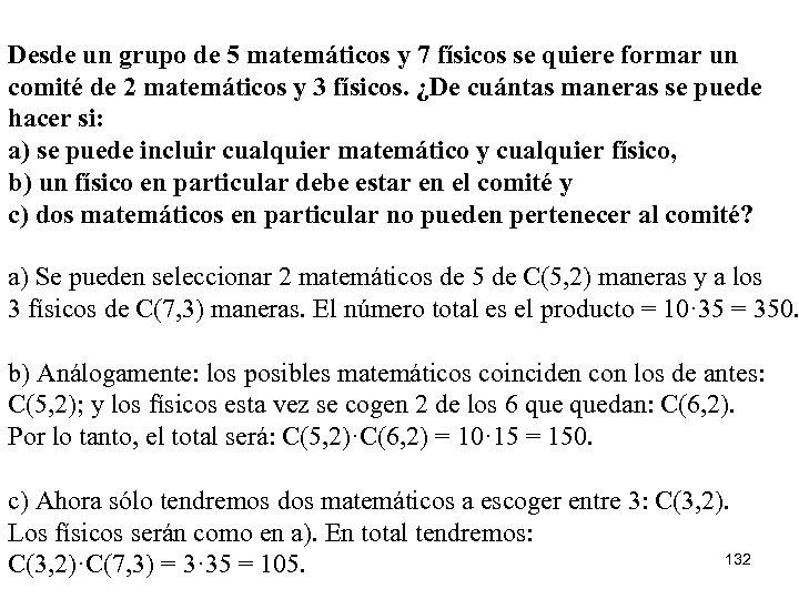 Desde un grupo de 5 matemáticos y 7 físicos se quiere formar un comité