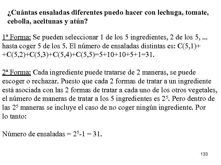¿Cuántas ensaladas diferentes puedo hacer con lechuga, tomate, cebolla, aceitunas y atún? 1ª Forma: