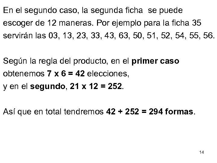 En el segundo caso, la segunda ficha se puede escoger de 12 maneras. Por