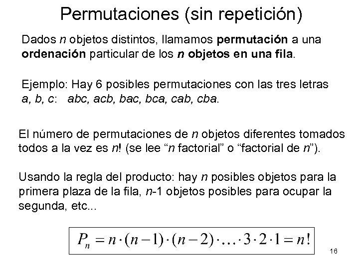 Permutaciones (sin repetición) Dados n objetos distintos, llamamos permutación a una ordenación particular de