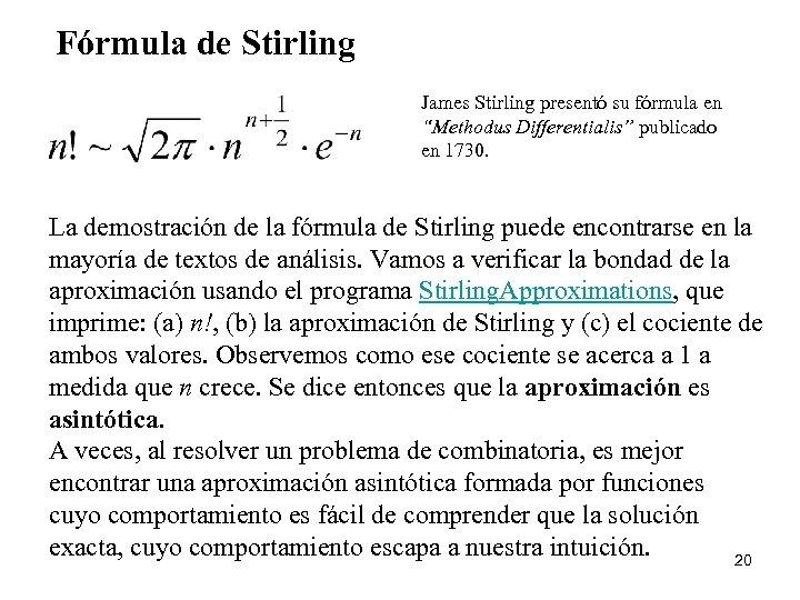 """Fórmula de Stirling James Stirling presentó su fórmula en """"Methodus Differentialis"""" publicado en 1730."""