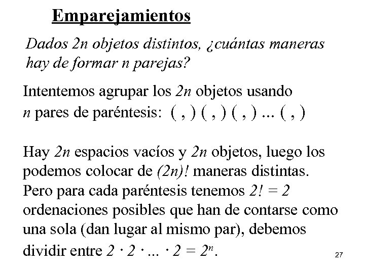 Emparejamientos Dados 2 n objetos distintos, ¿cuántas maneras hay de formar n parejas? Intentemos