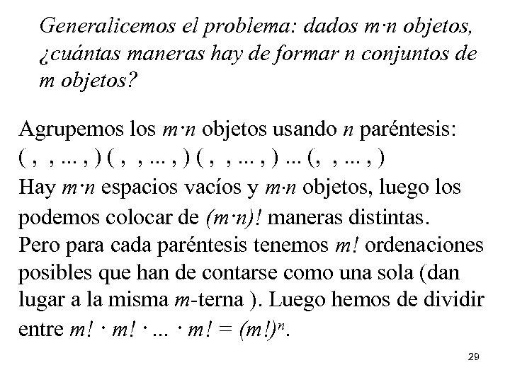 Generalicemos el problema: dados m·n objetos, ¿cuántas maneras hay de formar n conjuntos de