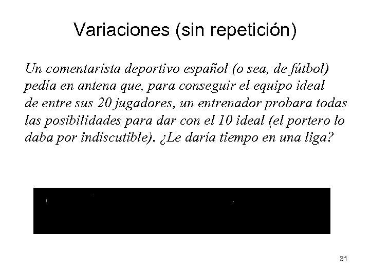 Variaciones (sin repetición) Un comentarista deportivo español (o sea, de fútbol) pedía en antena