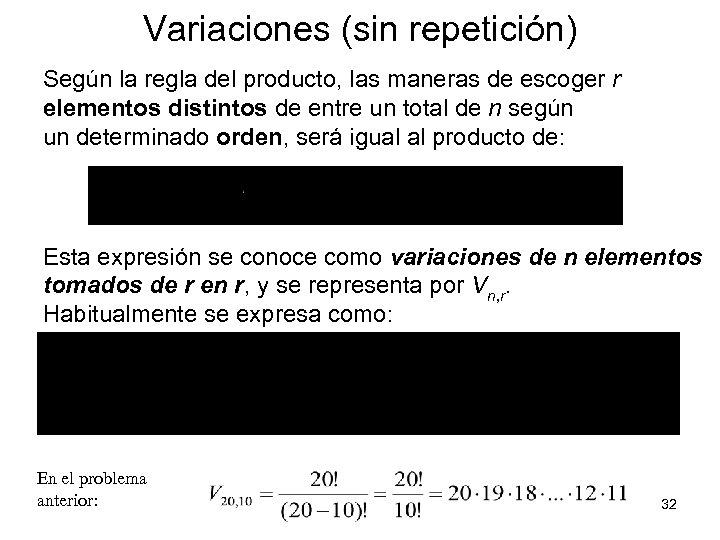 Variaciones (sin repetición) Según la regla del producto, las maneras de escoger r elementos